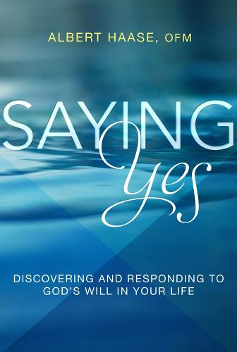 Saying Yes: Discovering and Responding to God's Will in Your Life (Paperback)