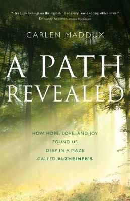 A Path Revealed: How Hope, Love and Joy Found Us in a Maze Called Alzheimer's (Paperback)