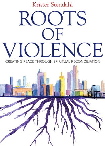 Roots of Violence: Creating Peace Through Spiritual Reconciliation (Paperback)