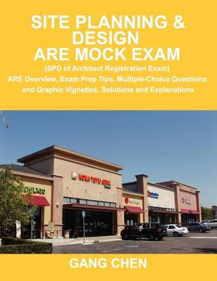 Site Planning & Design Are Mock Exam (SPD of Architect Registration Exam): Are Overview, Exam Prep Tips, Multiple-Choice Questions and Graphic Vignettes, Solutions and Explanations (Paperback)