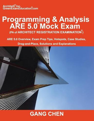 Programming & Analysis (PA) ARE 5.0 Mock Exam (Architect Registration Exam): ARE 5.0 Overview, Exam Prep Tips, Hot Spots, Case Studies, Drag-and-Place, Solutions and Explanations (Paperback)