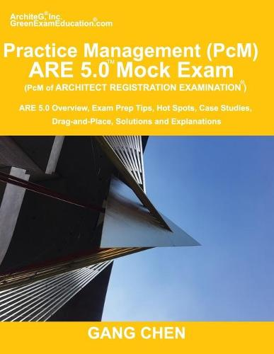 Practice Management (Pcm) Are 5.0 Mock Exam (Architect Registration Examination): Are 5.0 Overview, Exam Prep Tips, Hot Spots, Case Studies, Drag-And-Place, Solutions and Explanations (Paperback)