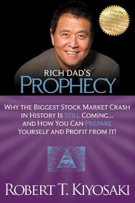 Rich Dad's Prophecy: Why the Biggest Stock Market Crash in History Is Still Coming...And How You Can Prepare Yourself and Profit from It! (Paperback)