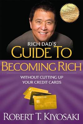 "Rich Dad's Guide to Becoming Rich Without Cutting Up Your Credit Cards: Turn ""Bad Debt"" into ""Good Debt"" (Paperback)"
