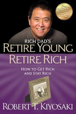 Retire Young Retire Rich: How to Get Rich Quickly and Stay Rich Forever! (Paperback)