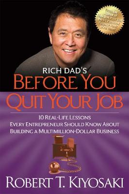 Rich Dad's Before You Quit Your Job: 10 Real-Life Lessons Every Entrepreneur Should Know About Building a Million-Dollar Business (Paperback)