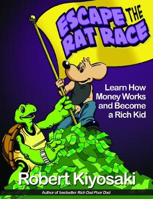 Rich Dad's Escape from the Rat Race: How To Become A Rich Kid By Following Rich Dad's Advice (Paperback)