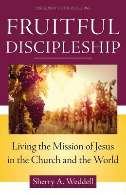 Fruitful Discipleship: Living the Mission of Jesus in the Church and the World (Paperback)