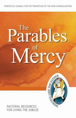 The Parables of Mercy: Pastoral Resources for Living the Jubilee - Jubilee Year of Mercy (Paperback)