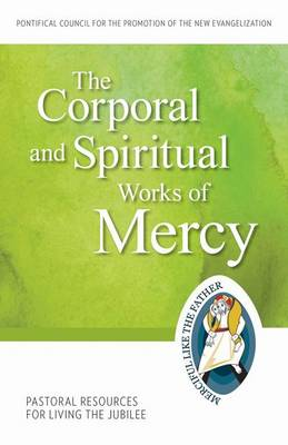 The Corporal and Spiritual Works of Mercy: Pastoral Resources for Living the Jubilee (Paperback)