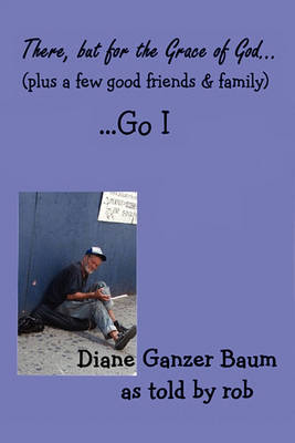 There But for the Grace of God... (Plus a Few Good Friends and Family) ...Go I (Paperback)