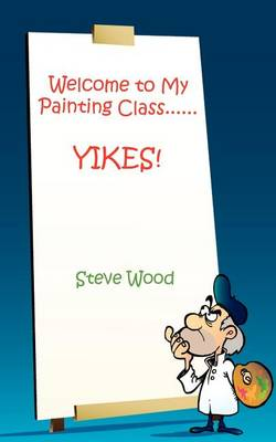 Welcome to My Painting Class......Yikes! (Paperback)