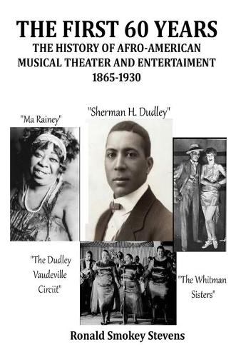 The First 60 Years the History of Afro-American Musical Theater and Entertainment 1865-1930 (Paperback)