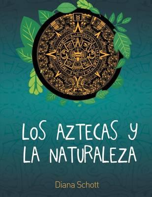 Los Aztecas y La Naturaleza (Paperback)