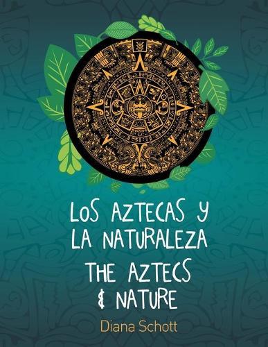 Los Aztecas y La Naturaleza the Aztecs & Nature (Paperback)