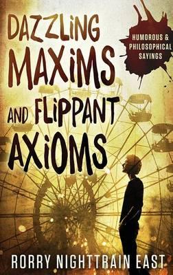 Dazzling Maxims and Flippant Axioms (Paperback)