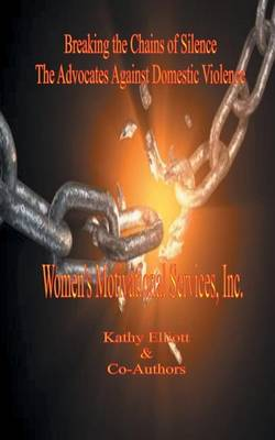 Breaking the Chains of Silence the Advocates Against Domestic Violence (Paperback)