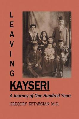 Leaving Kayseri: A Journey of One Hundred Years (Paperback)