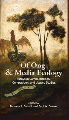 Of Ong and Media Ecology: Essays in Communication, Composition and Literary Studies (Paperback)