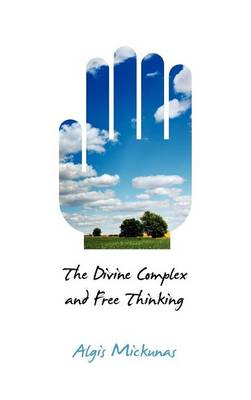 The Divine Complex and Free Thinking (Hardback)