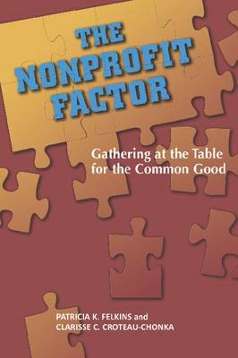 The Nonprofit Factor: Gathering at the Table for the Common Good (Paperback)
