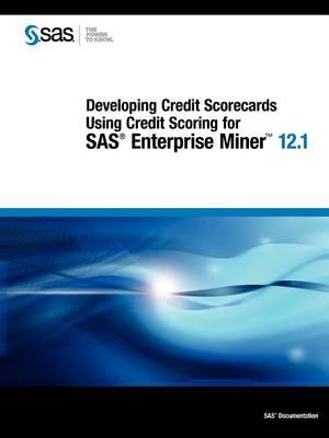 Developing Credit Scorecards Using Credit Scoring for SAS Enterprise Miner 12.1 (Paperback)