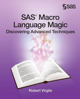 SAS Macro Language Magic: Discovering Advanced Techniques (Paperback)