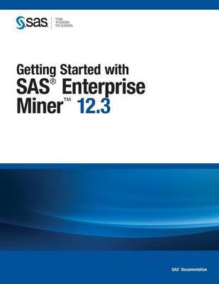 Getting Started with SAS Enterprise Miner 12.3 (Paperback)