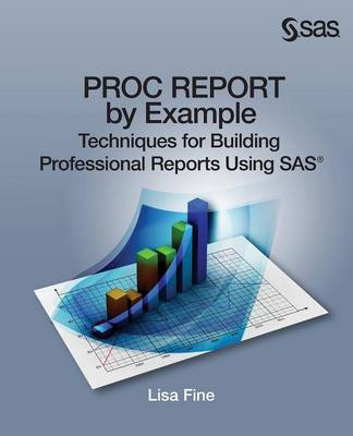 Proc Report by Example: Techniques for Building Professional Reports Using SAS (Paperback)