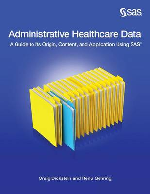 Administrative Healthcare Data: A Guide to Its Origin, Content, and Application Using SAS (Paperback)
