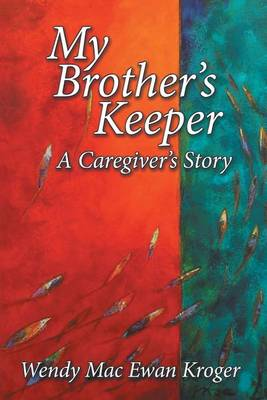 My Brother's Keeper: A Caregiver's Story (Paperback)