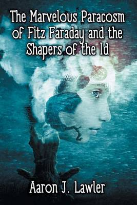 The Marvelous Paracosm of Fitz Faraday and the Shapers of the Id (Paperback)