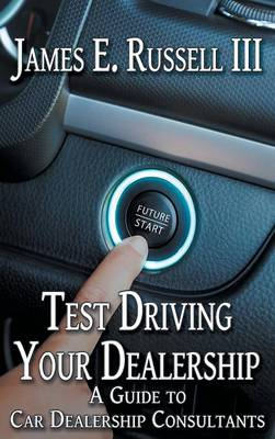 Test Driving Your Dealership: A Guide to Car Dealership Consultants (Hardback)