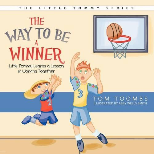 The Way to Be a Winner: Little Tommy Learns a Lesson in Working Together (Paperback)