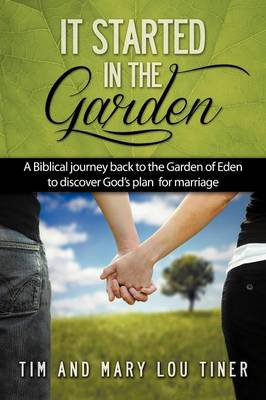 It Started in the Garden: A Biblical Journey Back to the Garden of Eden to Discover God's Plan for Marriage (Paperback)