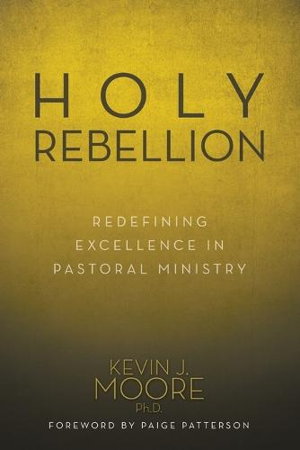 Holy Rebellion: Redefining Excellence in Pastoral Ministry (Paperback)