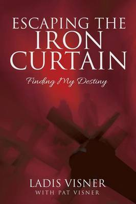 Escaping the Iron Curtain: Finding My Destiny (Paperback)