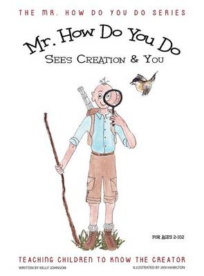 Mr. How Do You Do Sees Creation & You: Teaching Children to Know the Creator - Mr. How Do You Do 3 (Hardback)