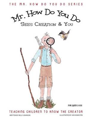 Mr. How Do You Do Sees Creation & You: Teaching Children to Know the Creator - Mr. How Do You Do 3 (Paperback)