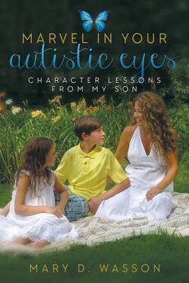 Marvel in Your Autistic Eyes: Character Lessons from My Son (Paperback)