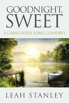 Goodnight, Sweet: A Caregiver's Long Goodbye (Paperback)