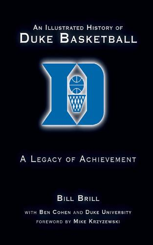 An Illustrated History of Duke Basketball: A Legacy of Achievement (Hardback)