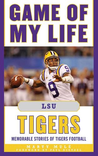 Game of My Life LSU Tigers: Memorable Stories of Tigers Football - Game of My Life (Hardback)
