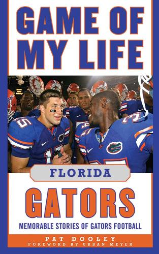 Game of My Life Florida Gators: Memorable Stories of Gators Football - Game of My Life (Hardback)