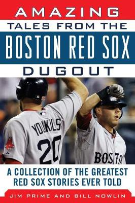 Amazing Tales from the Boston Red Sox Dugout: A Collection of the Greatest Red Sox Stories Ever Told (Hardback)