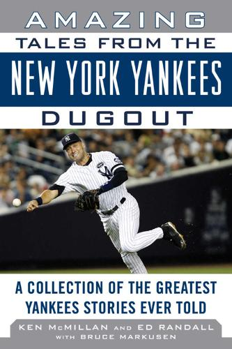 Amazing Tales from the New York Yankees Dugout: A Collection of the Greatest Yankees Stories Ever Told (Hardback)