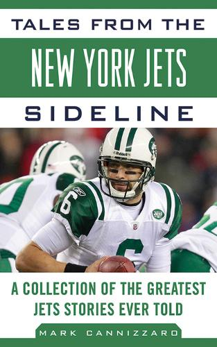 Tales from the New York Jets Sideline: A Collection of the Greatest Jets Stories Ever Told - Tales from the Team (Hardback)