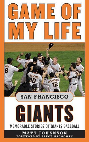 Game of My Life San Francisco Giants: Memorable Stories of Giants Baseball - Game of My Life (Hardback)