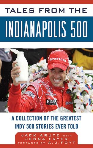 Tales from the Indianapolis 500: A Collection of the Greatest Indy 500 Stories Ever Told - Tales from the Team (Hardback)