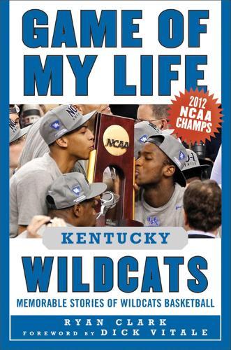 Game of My Life Kentucky Wildcats: Memorable Stories of Wildcats Basketball - Game of My Life (Hardback)